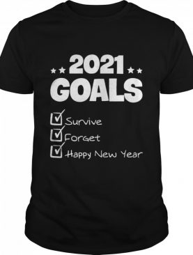 2021 Goals Survive Forget 2020 Pandemic Happy New Year shirt
