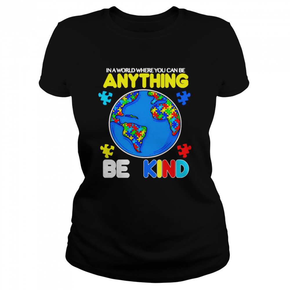 Autism In A World Where You Can Be Anything Be Kind  Classic Women's T-shirt