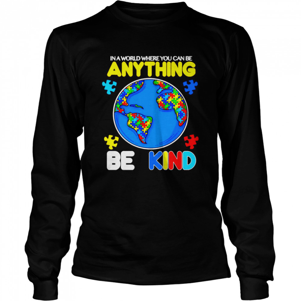Autism In A World Where You Can Be Anything Be Kind  Long Sleeved T-shirt