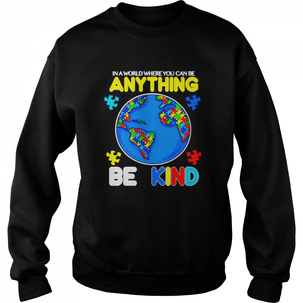 Autism In A World Where You Can Be Anything Be Kind  Unisex Sweatshirt