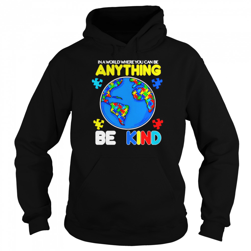 Autism In A World Where You Can Be Anything Be Kind  Unisex Hoodie