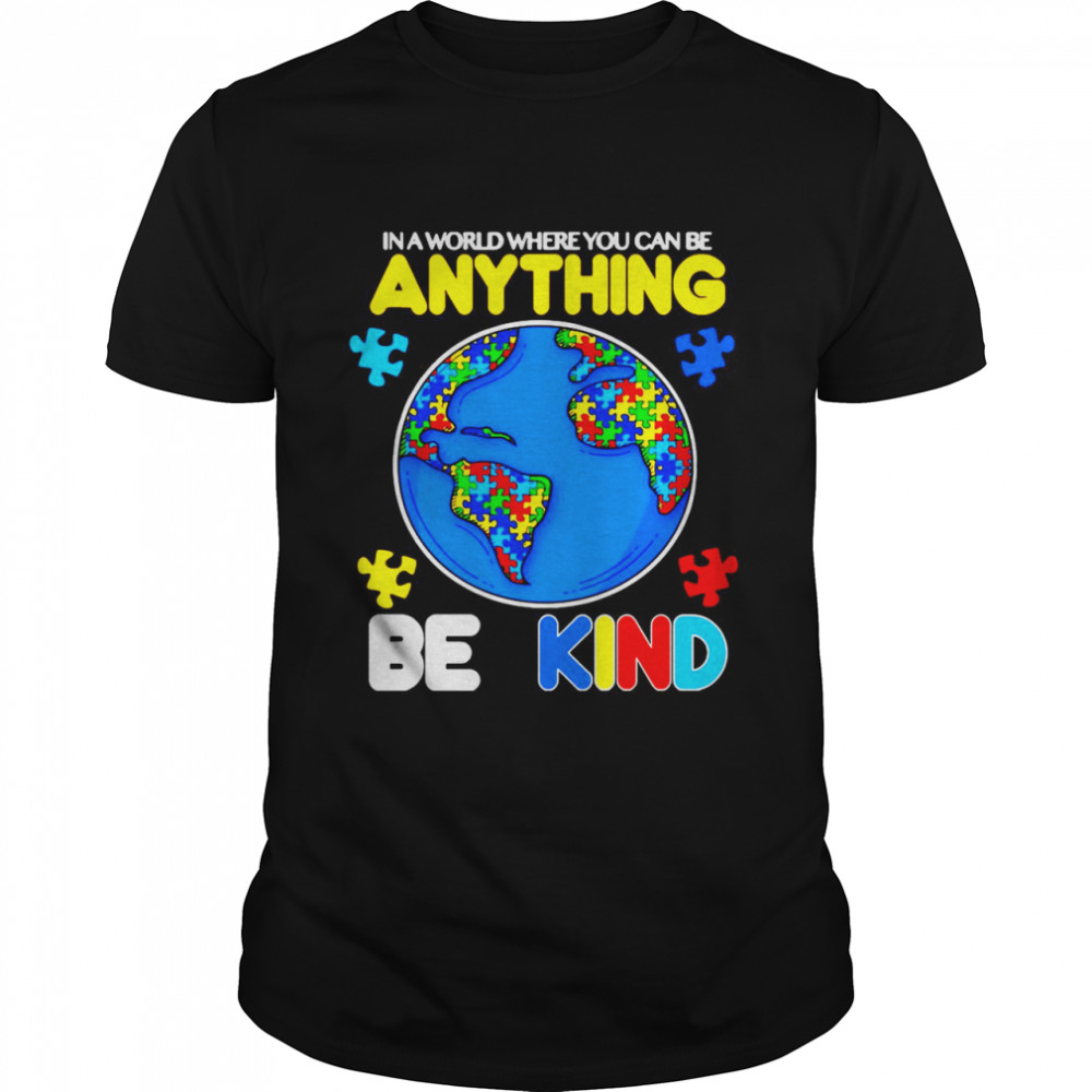 Autism In A World Where You Can Be Anything Be Kind  Classic Men's T-shirt