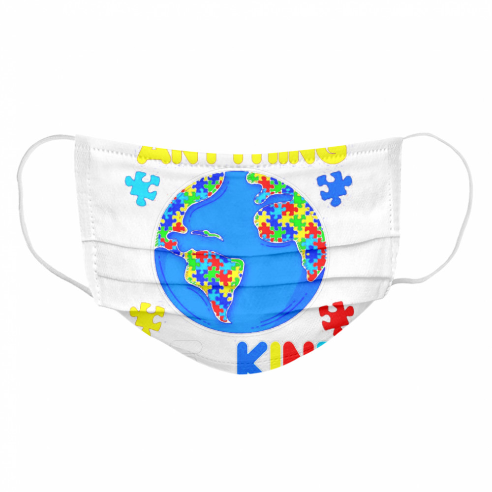 Autism In A World Where You Can Be Anything Be Kind  Cloth Face Mask