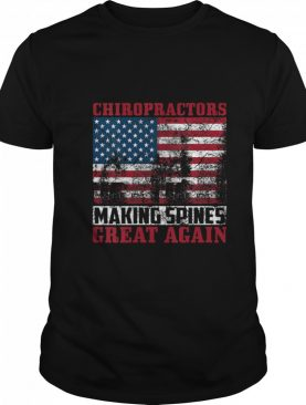 Chiropractors Making Spines Great Again American Flag shirt