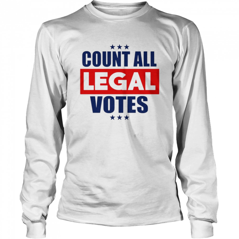 Count all legal votes  Long Sleeved T-shirt
