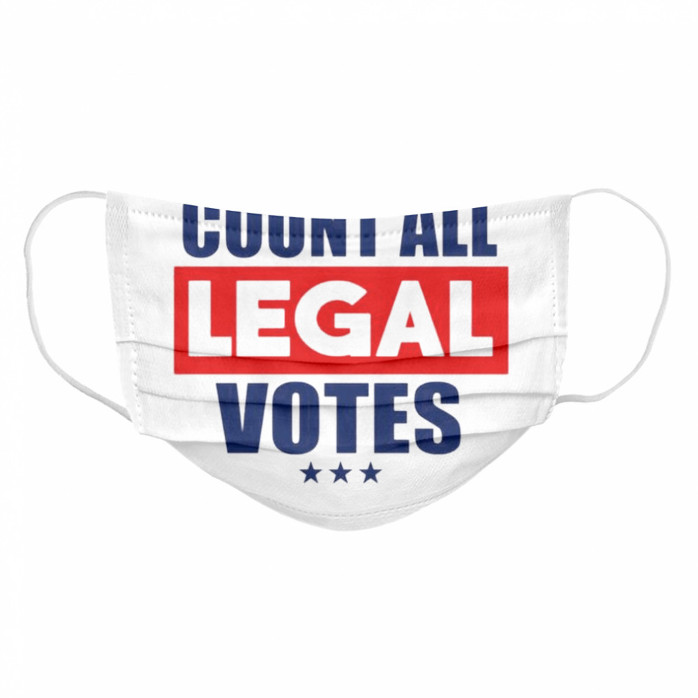 Count all legal votes  Cloth Face Mask