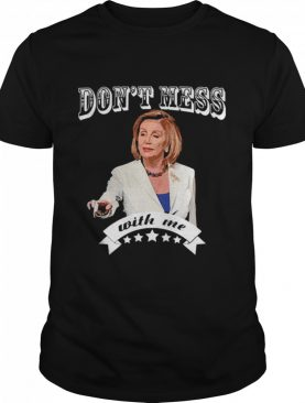Don't Mess With Nancy shirt