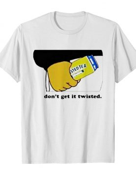 Dont get it twisted shirt