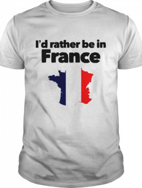 I'd Rather Be In France shirt