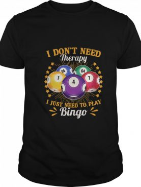 I Dont Need Therapy I Just Need To Play Bingo shirt