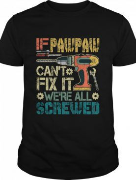 If Pawpaw Can't Fix It We're All Screwed Fathers Vintage shirt
