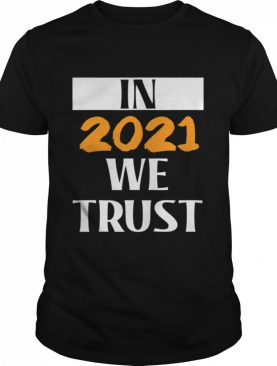 In 2021 we Trust Happy New Year 2021 shirt
