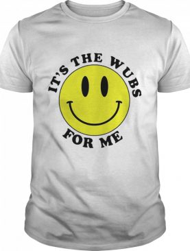 Its the wubs for me shirt