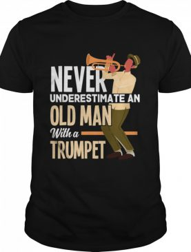 Never Underestimate An Old Man With A Trumpet shirt