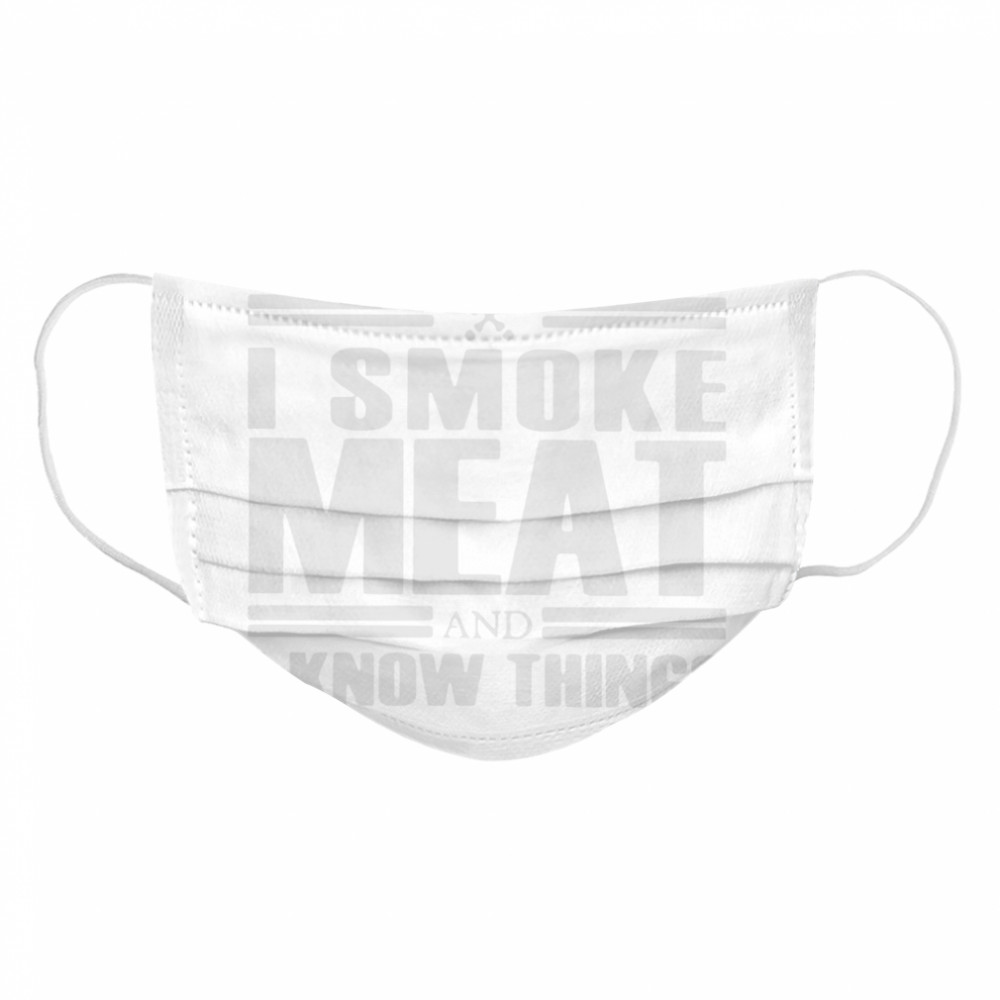 That's What I Do I Smoke Meat And I Know Things  Cloth Face Mask