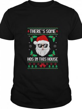 Theres Some Hos in This House Santa Christmas Ugly shirt