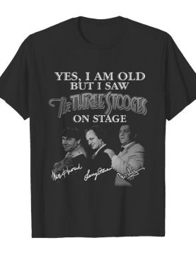 Yes I am old but I saw the Three Stooges on stage Signatures tee shirt