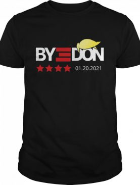 Bye Donald Trumps Lost 01.20.2021 shirt
