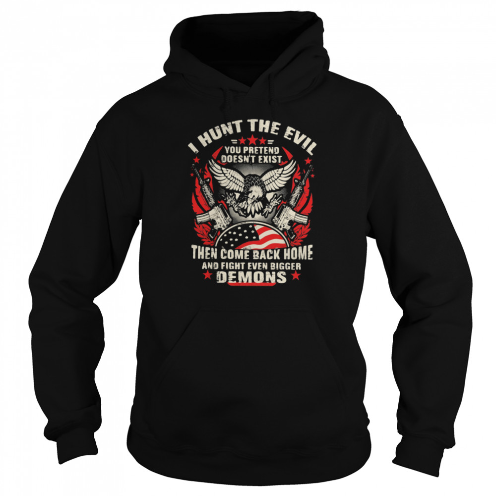 I Hunt The Evil You Pretend Doesn't Exist Then Come Even Bigger Demons Eagle Gun  Unisex Hoodie