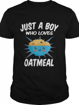 Just A Boy Who Loves Oatmeal shirt