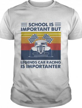 School Is Important But Legends Car Racing Is Importanter Vintage shirt