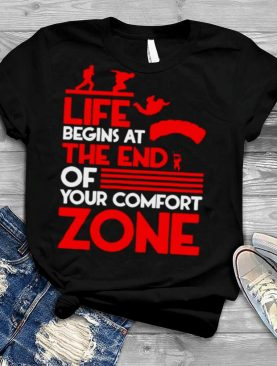 Life begins at the end of your comfort zone shirt